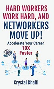 HARD WORKERS WORK HARD, AND NETWORKERS MOVE UP!: Accelerate Your Career 10X Faster